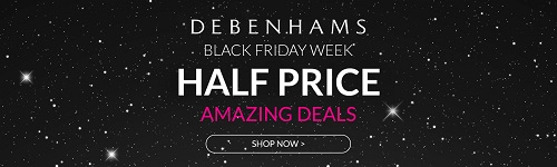 Debenhams Black Friday Week - Up to Half Price Amazing Deals